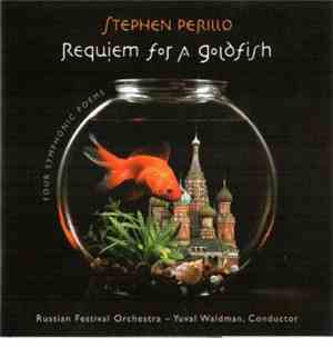 Stephen Perillo - Requiem For A Goldfish - Four Symphonic Poems