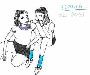 All Dogs, Slouch  - Slouch / All Dogs